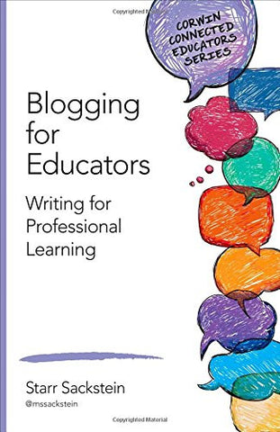 Blogging for Educators: Writing for Professional Learning (Corwin Connected Educators Series)
