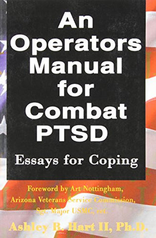 An Operators Manual for Combat PTSD: Essays for Coping