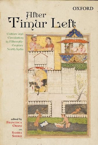 After Timur Left: Culture and Circulation in Fifteenth-Century North India