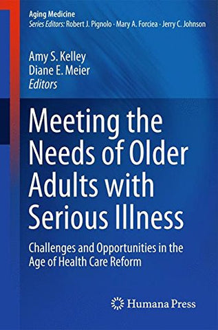 Meeting the Needs of Older Adults with Serious Illness: Challenges and Opportunities in the Age of Health Care Reform (Aging Medicine)