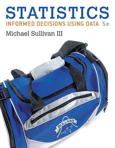 Statistics: Informed Decisions Using Data plus MyStatLab with Pearson eText -- Access Card Package (5th Edition) (Sullivan, The Statistics Series)