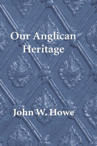Our Anglican Heritage, Second Edition: Can an Ancient Church be a Church of the Future?