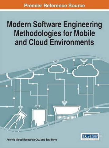 Modern Software Engineering Methodologies for Mobile and Cloud Environments (Advances in Systems Analysis, Software Engineering, and High Performance Computing)