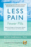 Less Pain, Fewer Pills: Avoid the Dangers of Prescription Opioids and Gain Control over Chronic Pain