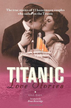 Titanic Love Stories. Paul Gill, Bruce Beveridge