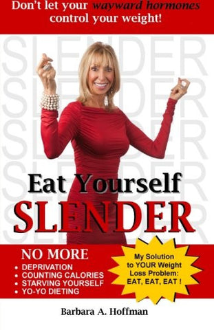 Eat Yourself Slender: Don't let your wayward hormones control your weight