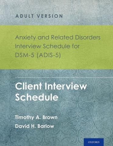 Anxiety and Related Disorders Interview Schedule for DSM-5 (ADIS-5)® - Adult Version: Client Interview Schedule 5-Copy Set (Treatments That Work)
