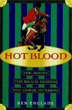 Hot Blood: The Money, the Brach Heiress, the Horse Murders