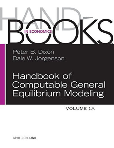 Handbook of Computable General Equilibrium Modeling, Volume 1A (Handbooks in Economics)