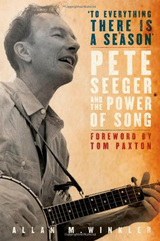 To Everything There is a Season: Pete Seeger and the Power of Song (New Narratives in American History)