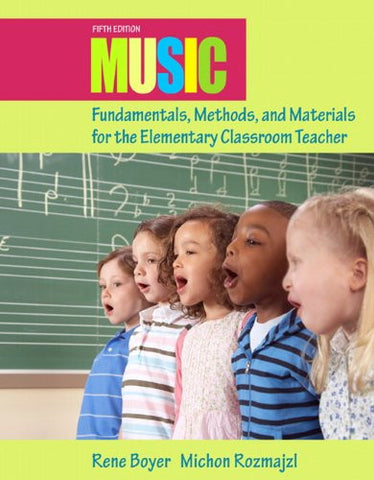 Music Fundamentals, Methods, and Materials for the Elementary Classroom Teacher (5th Edition)