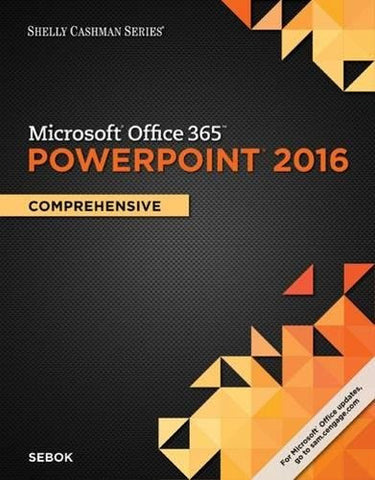Shelly Cashman Series Microsoft Office 365 & PowerPoint 2016: Comprehensive
