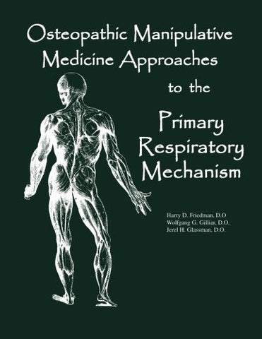 Osteopathic Manipulative Medicine Approaches to the Primary Respiratory Mechanism (SFIMMS Series in Neuromusculoskeletal Medicine)