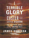 A Terrible Glory: Custer and the Little Bighorn---The Last Great Battle of the American West