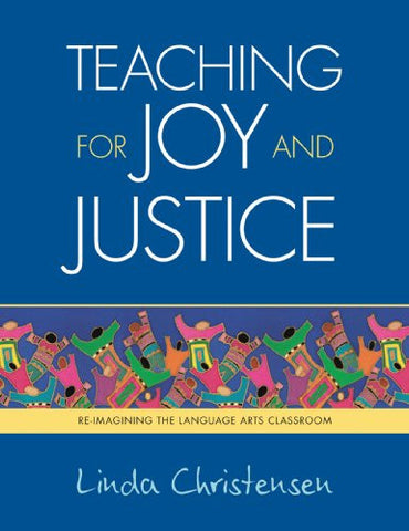 Teaching for Joy and Justice: Re-Imagining the Language Arts Classroom