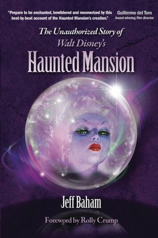 The Unauthorized Story of Walt Disney's Haunted Mansion