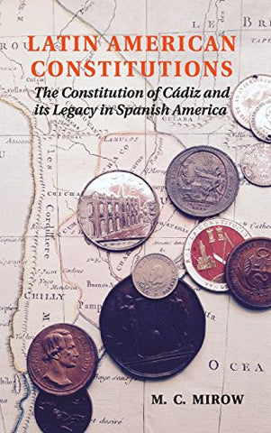 Latin American Constitutions: The Constitution of Cádiz and its Legacy in Spanish America