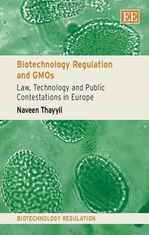 Biotechnology Regulation and GMOs: Law, Technology and Public Contestations in Europe (Biotechnology Regulation series)