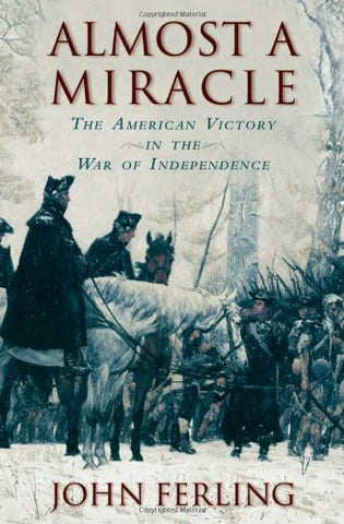 Almost a Miracle: The American Victory in the War of Independence
