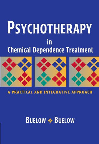 Psychotherapy In Chemical Dependence Treatment: A Practical and Integrative Approach (Substance Abuse Counseling)