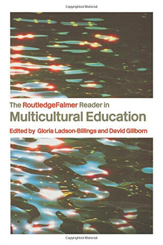 The RoutledgeFalmer Reader in Multicultural Education: Critical Perspectives on Race, Racism and Education (RoutledgeFalmer Readers in Education)