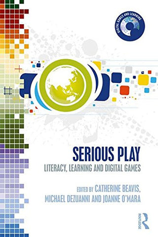 Serious Play: Literacy, Learning and Digital Games (Digital Games and Learning)
