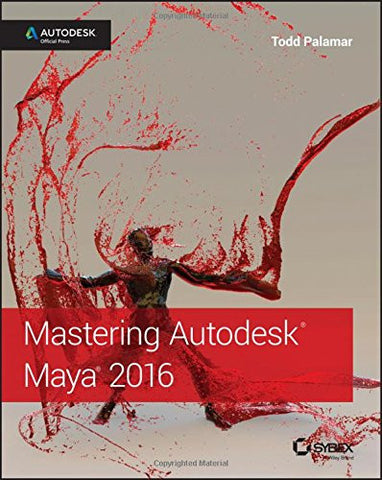 Mastering Autodesk Maya 2016: Autodesk Official Press