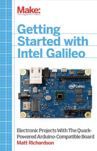 Getting Started with Intel Galileo: Electronic Projects with the Quark-Powered Arduino-Compatible Board