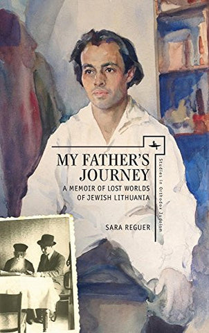 My Father's Journey: A Memoir of Lost Worlds of Jewish Lithuania (Studies in Orthodox Judaism)
