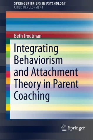 Integrating Behaviorism and Attachment Theory in Parent Coaching (SpringerBriefs in Psychology)