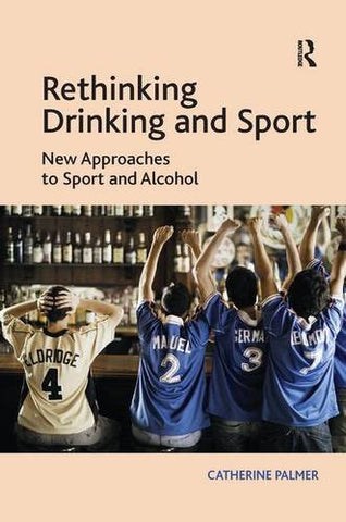 Rethinking Drinking and Sport: New Approaches to Sport and Alcohol