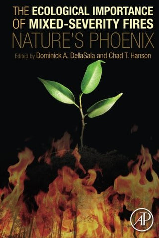 The Ecological Importance of Mixed-Severity Fires: Nature's Phoenix