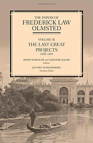 The Papers of Frederick Law Olmsted: The Last Great Projects, 1890–1895 (Volume 9)