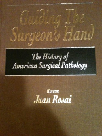 Guiding the Surgeon's Hand: The History of American Surgical Pathology