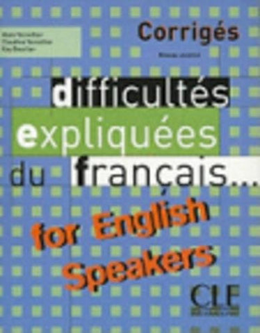 Difficultes Expliquees Du Francais for English Speakers Key (Intermediate/Advanced A2/B2) (French Edition)