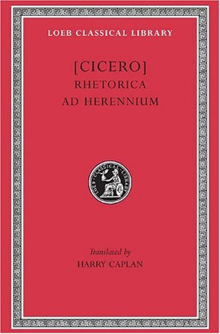 Cicero: Rhetorica ad Herennium (Loeb Classical Library No. 403) (English and Latin Edition)