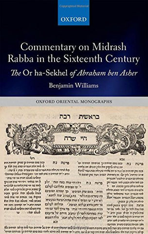 Commentary on Midrash Rabba in the Sixteenth Century: The Or ha-Sekhel of Abraham ben Asher (Oxford Oriental Monographs)