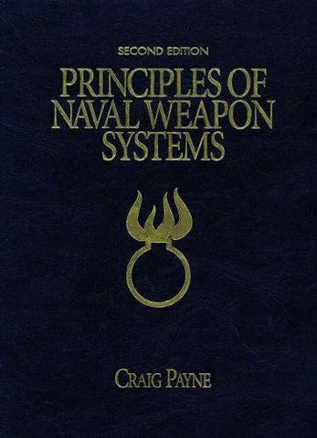 Principles of Naval Weapons Systems: Second Edition (U.S. Naval Institute Blue & Gold Professional Library)