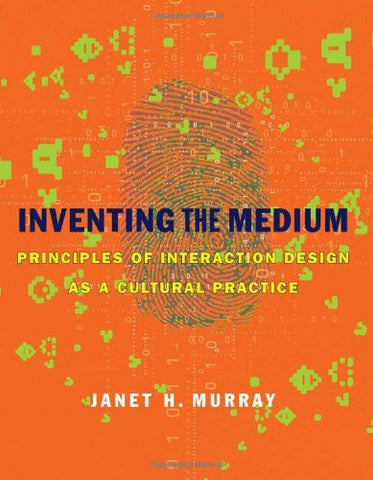 Inventing the Medium: Principles of Interaction Design as a Cultural Practice (MIT Press)