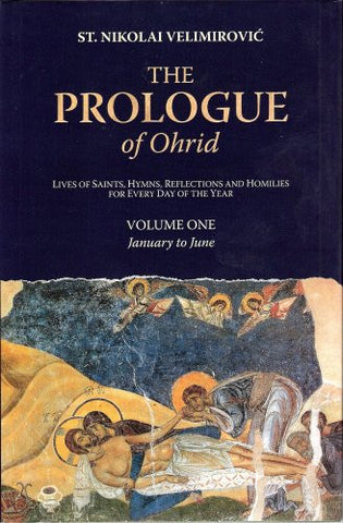 The Prologue of Ohrid: Lives of Saints, Hymns, Reflections and Homilies for Every Day of the Year, Vol. 1