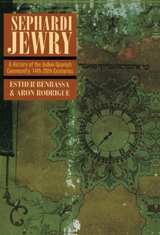 Sephardi Jewry: A History of the Judeo-Spanish Community, 14th-20th Centuries (Jewish Communities in the Modern World)