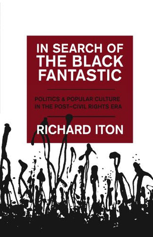 In Search of the Black Fantastic: Politics and Popular Culture in the Post-Civil Rights Era (Transgressing Boundaries: Studies in Black Politics and Black Communities)