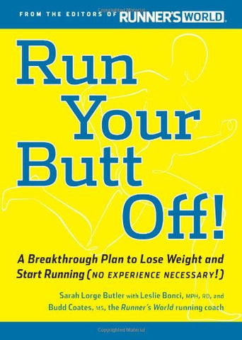 Run Your Butt Off!: A Breakthrough Plan to Lose Weight and Start Running (No Experience Necessary!)