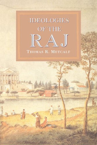 Ideologies of the Raj The New Cambridge History of India, Volume 3, Part 4~