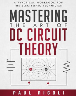 Mastering the Art of DC Circuit Theory: A Practical Workbook for the Electronic Technician