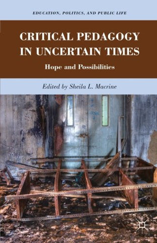 Critical Pedagogy in Uncertain Times: Hope and Possibilities (Education, Politics and Public Life)