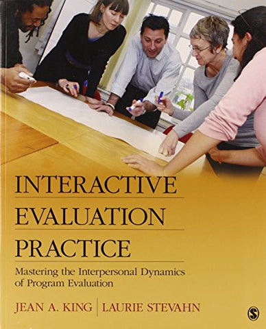 Interactive Evaluation Practice: Mastering the Interpersonal Dynamics of Program Evaluation