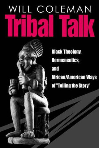 "Tribal Talk: Black Theology, Hermeneutics, and African/American Ways of ""Telling the Story"""