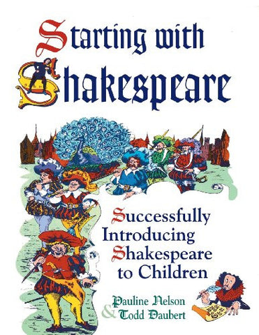 Starting with Shakespeare: Successfully Introducing Shakespeare to Children
