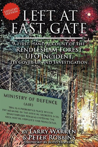 Left at East Gate: A First-hand Account of the Rendlesham Forest Ufo Incident, Its Cover-up, and Investigation